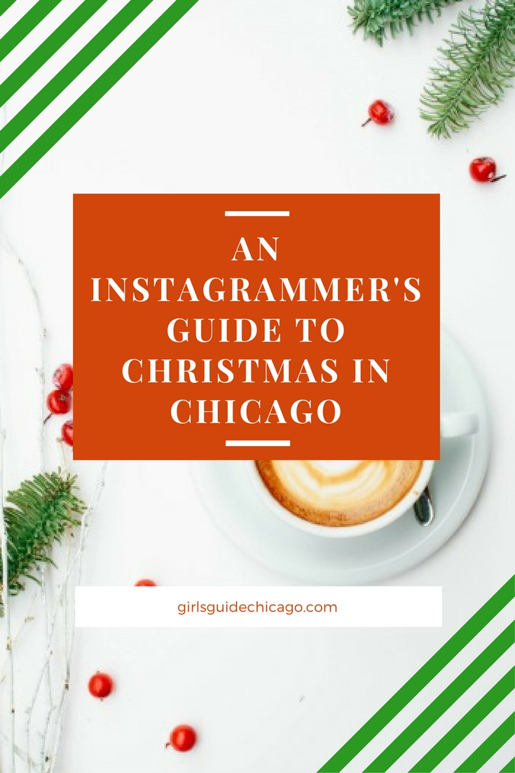 An Instagrammer's Guide to Christmas in Chicago