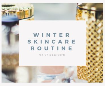 Winter Skincare Routine for Chicago girls